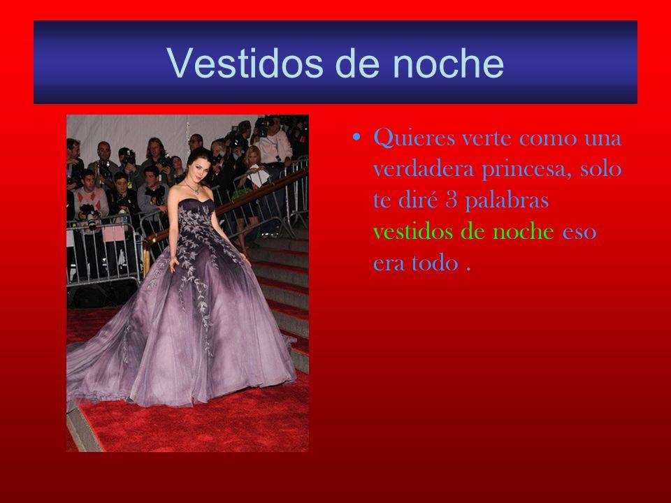 Vestidos de noche Quieres verte como una verdadera princesa, solo te diré 3 palabras vestidos de noche eso era todo .