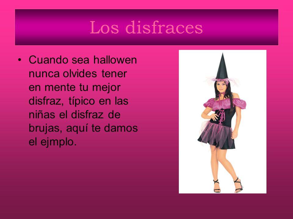 Los disfraces Cuando sea hallowen nunca olvides tener en mente tu mejor disfraz, típico en las niñas el disfraz de brujas, aquí te damos el ejmplo.