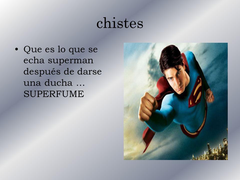 chistes Que es lo que se echa superman después de darse una ducha … SUPERFUME