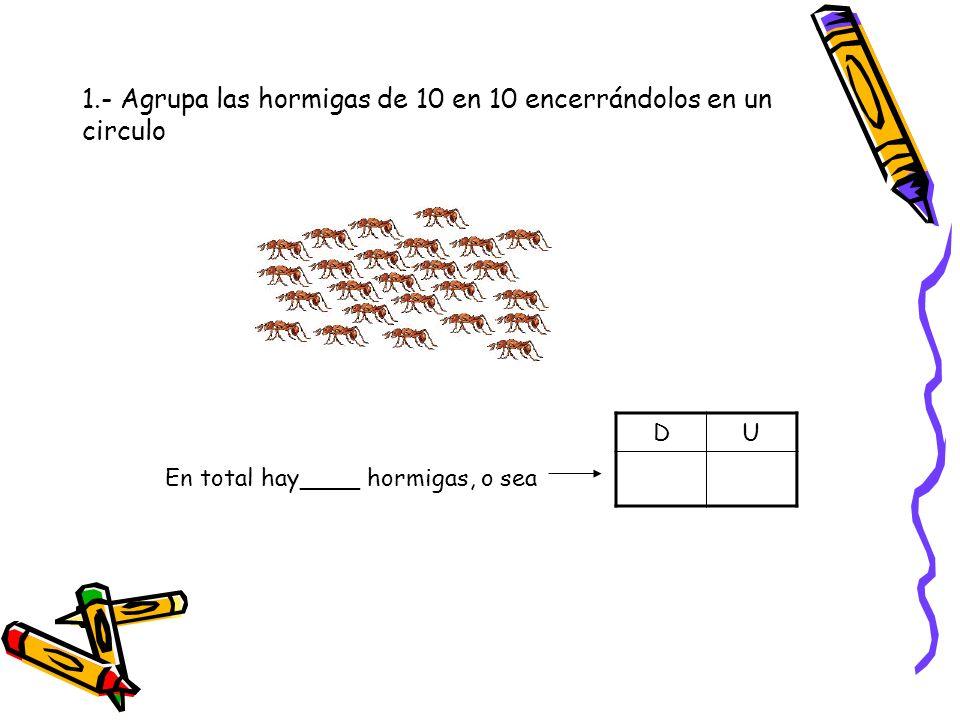 1.- Agrupa las hormigas de 10 en 10 encerrándolos en un circulo
