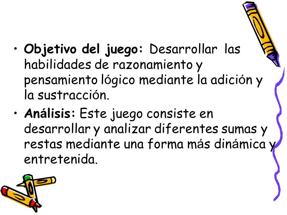 Objetivo del juego: Desarrollar las habilidades de razonamiento y pensamiento lógico mediante la adición y la sustracción.