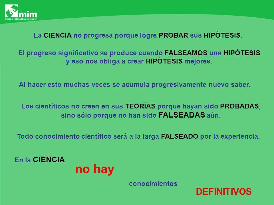 La CIENCIA no progresa porque logre PROBAR sus HIPÓTESIS.