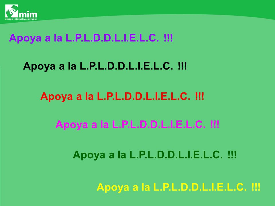 Apoya a la L.P.L.D.D.L.I.E.L.C. !!! Apoya a la L.P.L.D.D.L.I.E.L.C. !!! Apoya a la L.P.L.D.D.L.I.E.L.C. !!!