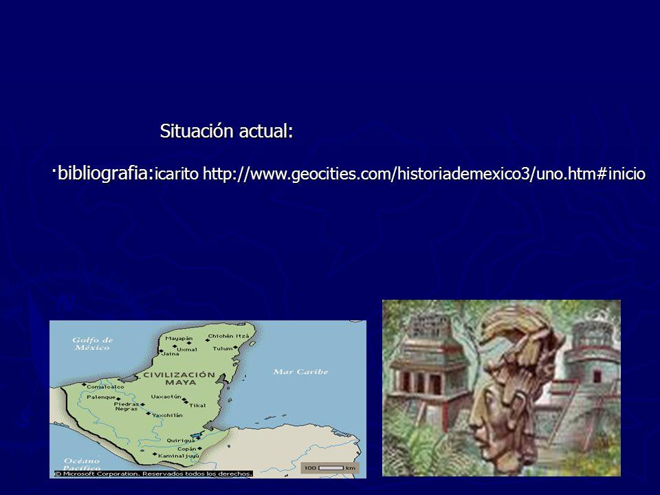 Situación actual: ·bibliografia:icarito http://www.geocities.com/historiademexico3/uno.htm#inicio