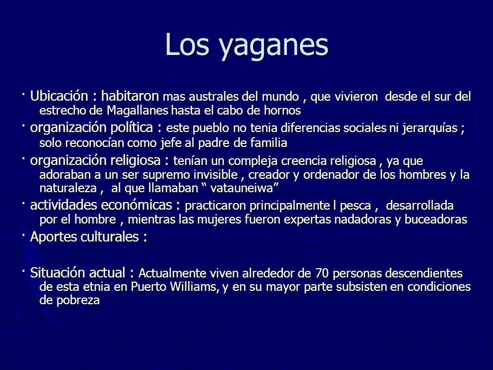 Los yaganes · Ubicación : habitaron mas australes del mundo , que vivieron desde el sur del estrecho de Magallanes hasta el cabo de hornos.