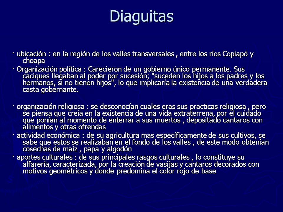 Diaguitas · ubicación : en la región de los valles transversales , entre los ríos Copiapó y choapa.