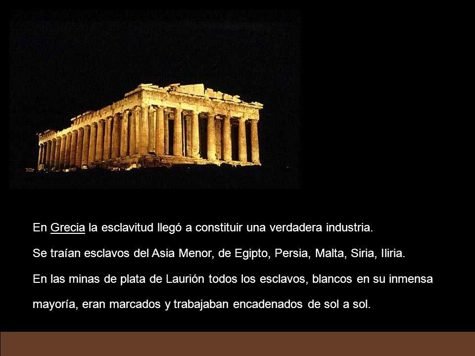 En Grecia la esclavitud llegó a constituir una verdadera industria.