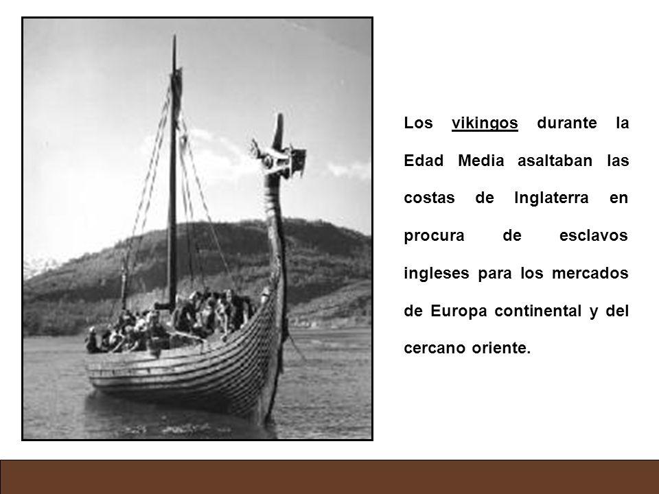 Los vikingos durante la Edad Media asaltaban las costas de Inglaterra en procura de esclavos ingleses para los mercados de Europa continental y del cercano oriente.