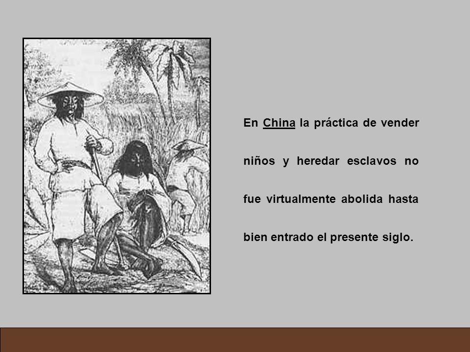 En China la práctica de vender niños y heredar esclavos no fue virtualmente abolida hasta bien entrado el presente siglo.