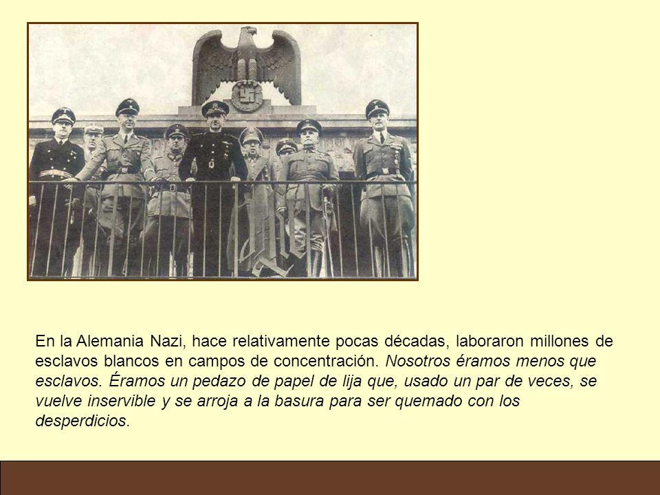 En la Alemania Nazi, hace relativamente pocas décadas, laboraron millones de esclavos blancos en campos de concentración.