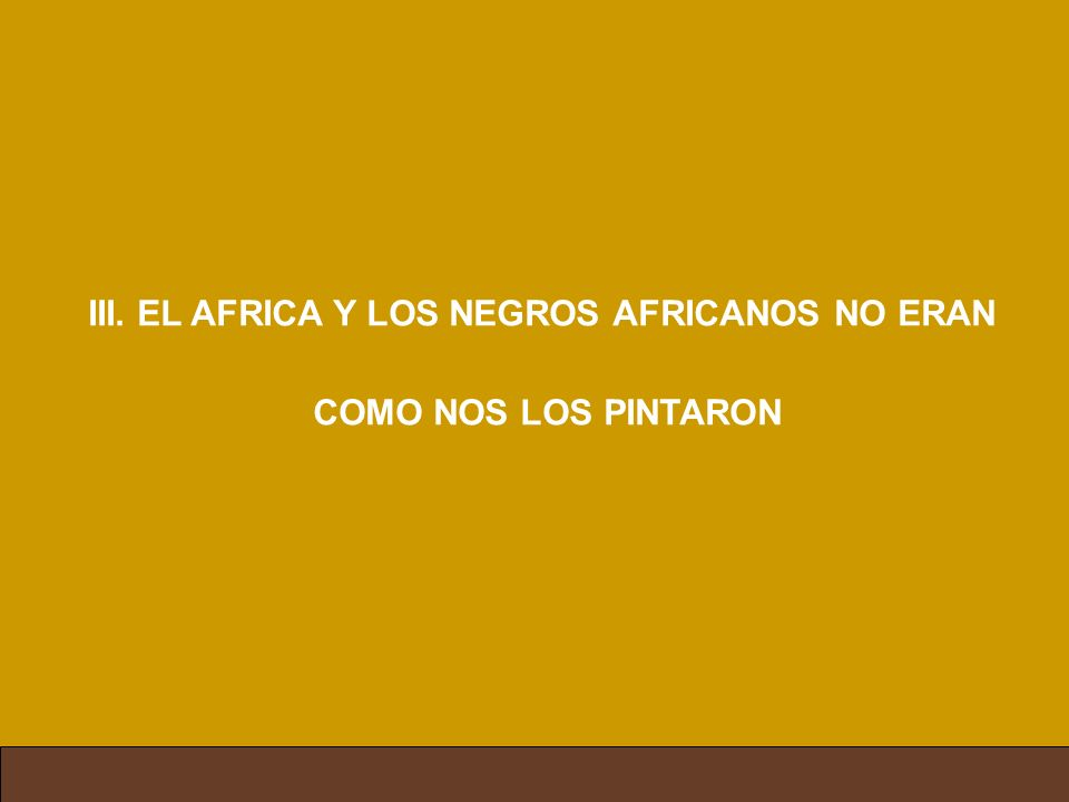 III. EL AFRICA Y LOS NEGROS AFRICANOS NO ERAN