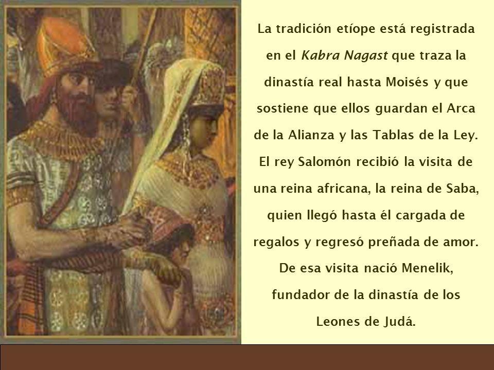 La tradición etíope está registrada en el Kabra Nagast que traza la dinastía real hasta Moisés y que sostiene que ellos guardan el Arca de la Alianza y las Tablas de la Ley.