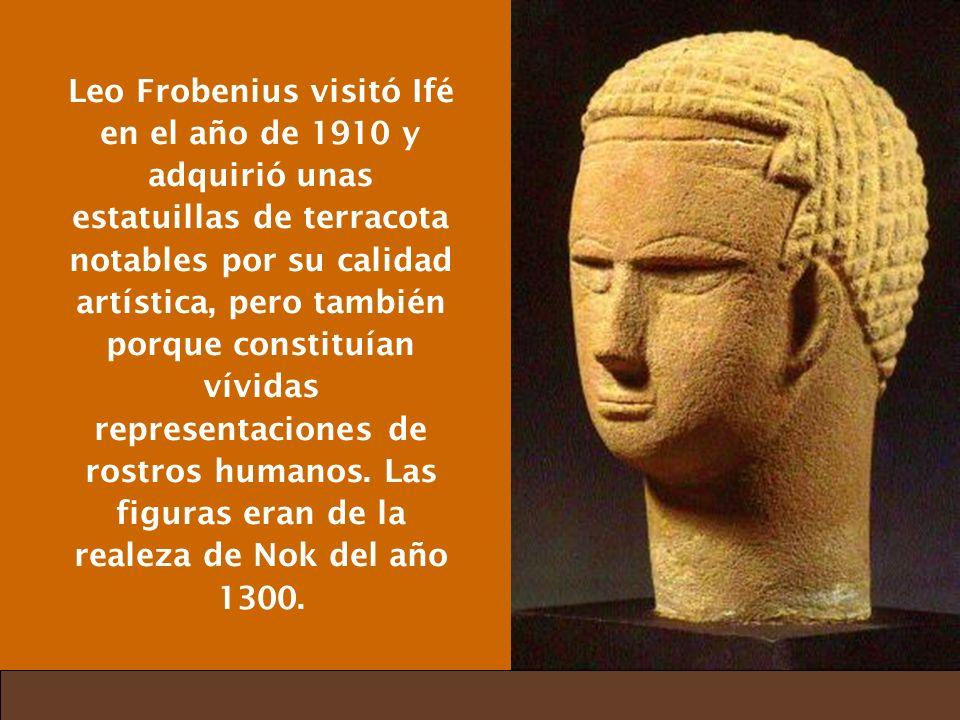 Leo Frobenius visitó Ifé en el año de 1910 y adquirió unas estatuillas de terracota notables por su calidad artística, pero también porque constituían vívidas representaciones de rostros humanos.