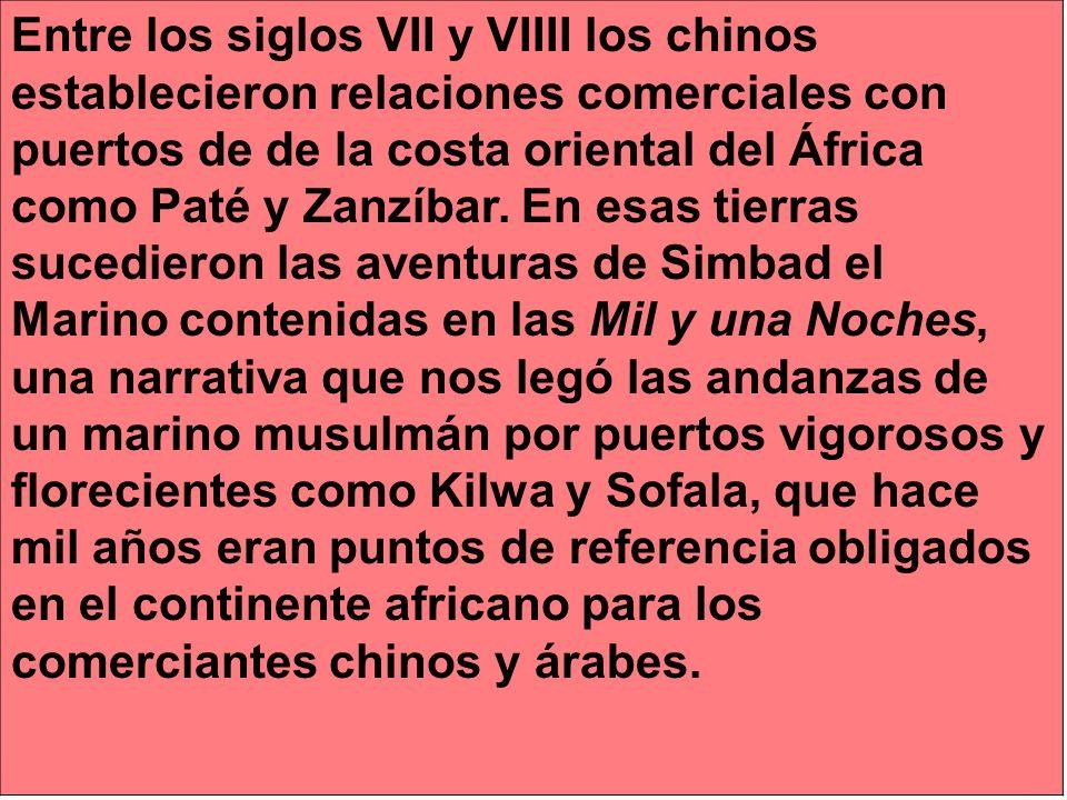 Entre los siglos VII y VIIII los chinos establecieron relaciones comerciales con puertos de de la costa oriental del África como Paté y Zanzíbar.