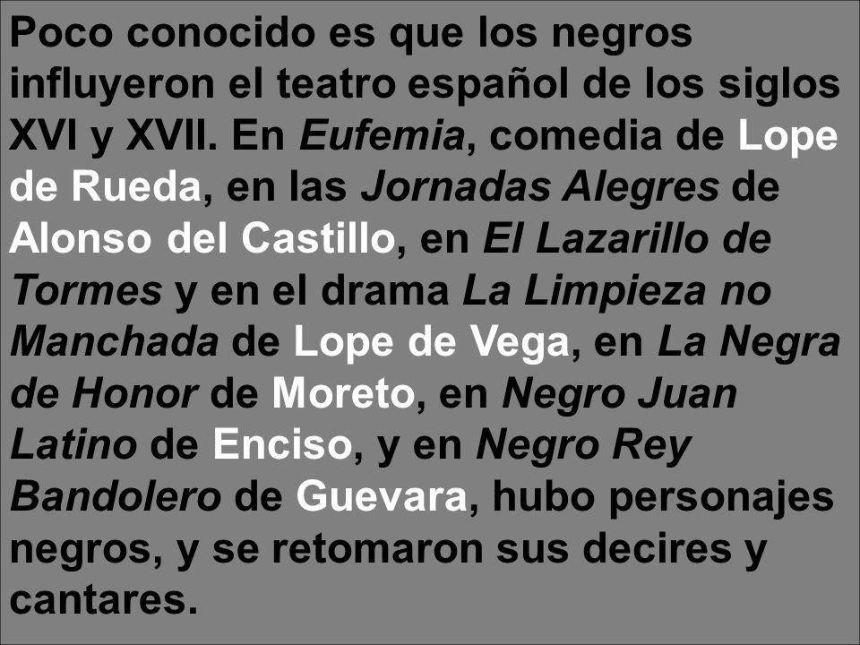 Poco conocido es que los negros influyeron el teatro español de los siglos XVI y XVII.