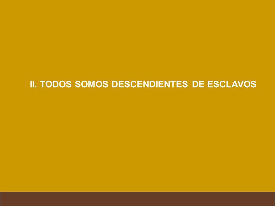 II. TODOS SOMOS DESCENDIENTES DE ESCLAVOS