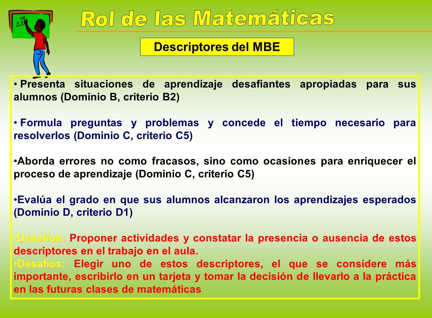 Rol de las Matemáticas Descriptores del MBE. Presenta situaciones de aprendizaje desafiantes apropiadas para sus alumnos (Dominio B, criterio B2)