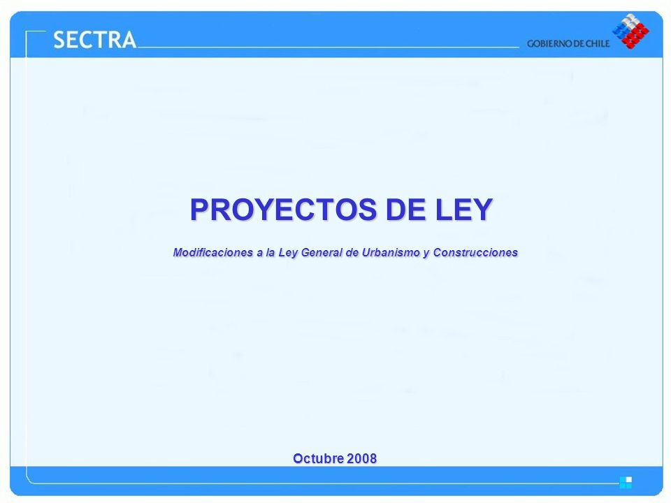PROYECTOS DE LEY Modificaciones a la Ley General de Urbanismo y Construcciones