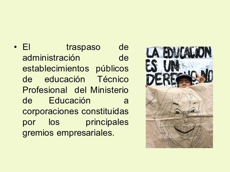 El traspaso de administración de establecimientos públicos de educación Técnico Profesional del Ministerio de Educación a corporaciones constituidas por los principales gremios empresariales.