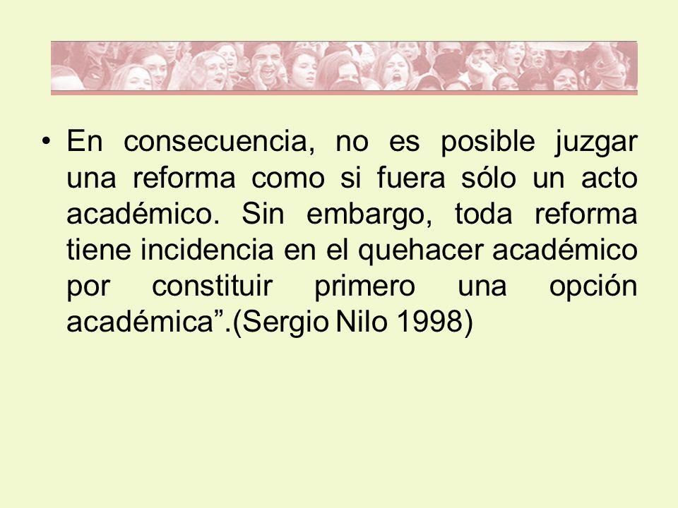 En consecuencia, no es posible juzgar una reforma como si fuera sólo un acto académico.