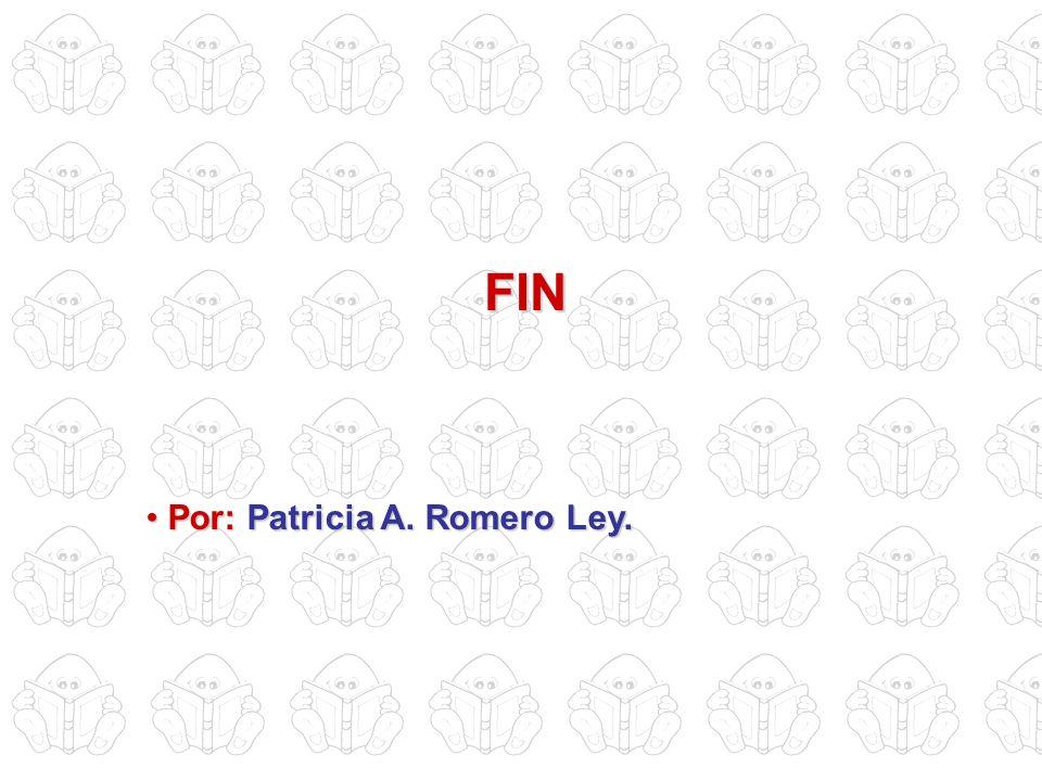 FIN Por: Patricia A. Romero Ley.