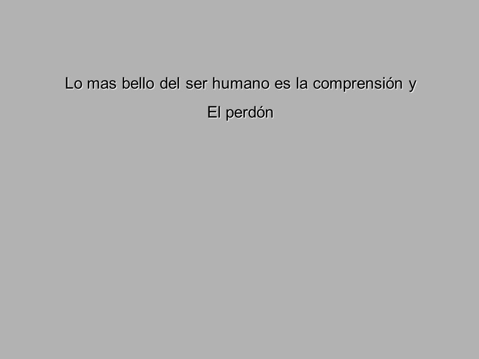 Lo mas bello del ser humano es la comprensión y