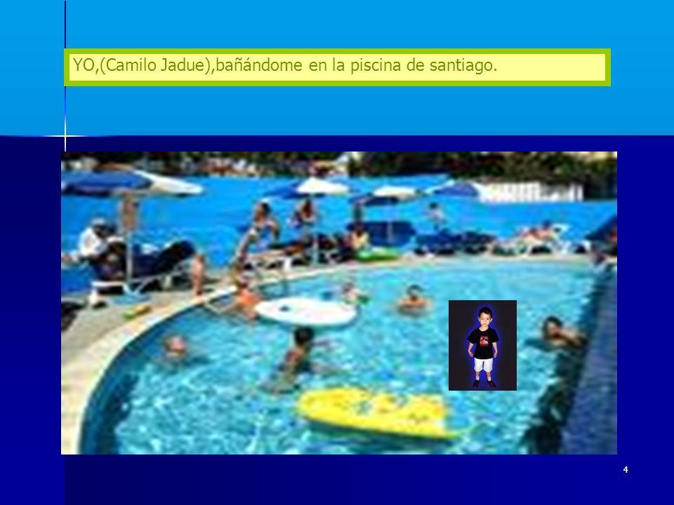 YO,(Camilo Jadue),bañándome en la piscina de santiago.