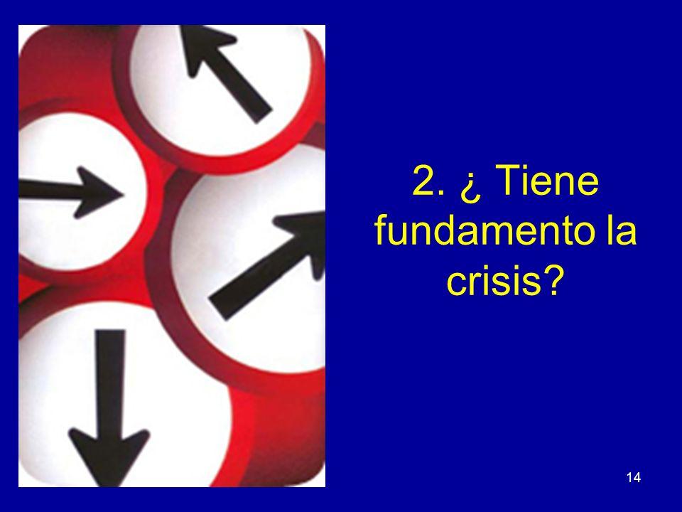 2. ¿ Tiene fundamento la crisis