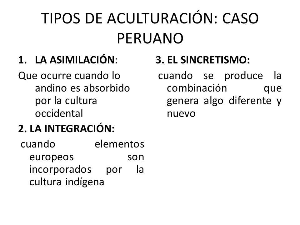 TIPOS DE ACULTURACIÓN: CASO PERUANO