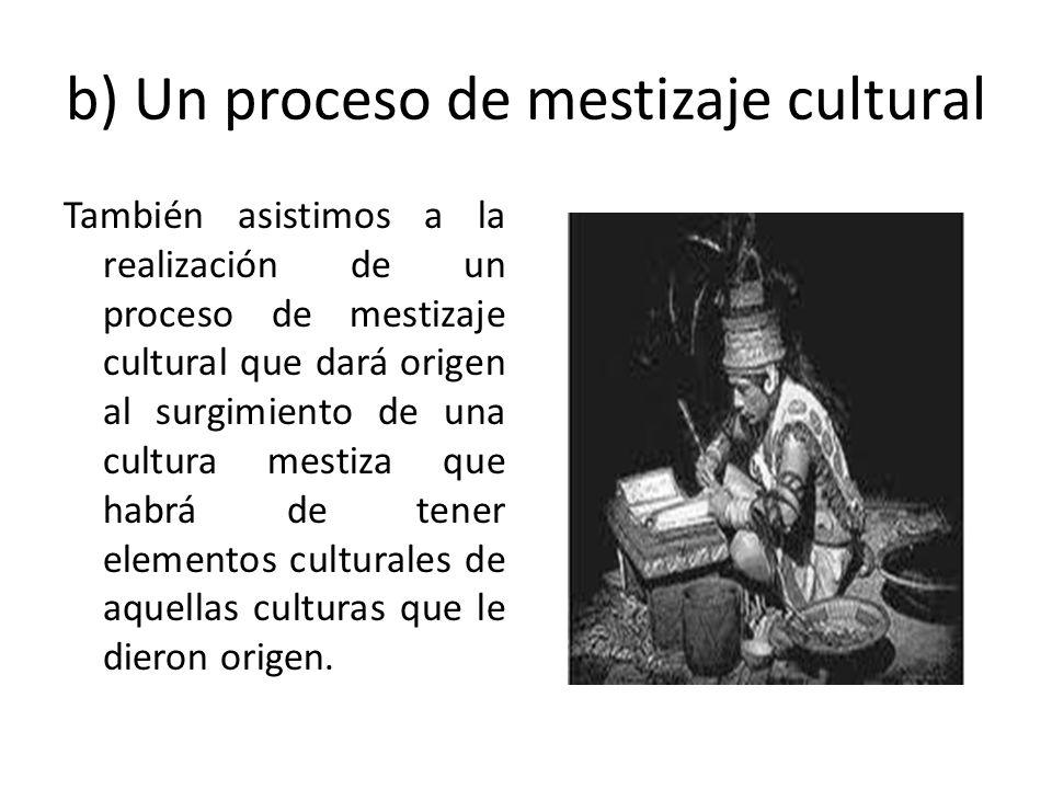b) Un proceso de mestizaje cultural