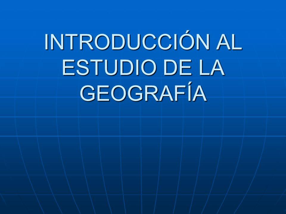 INTRODUCCIÓN AL ESTUDIO DE LA GEOGRAFÍA
