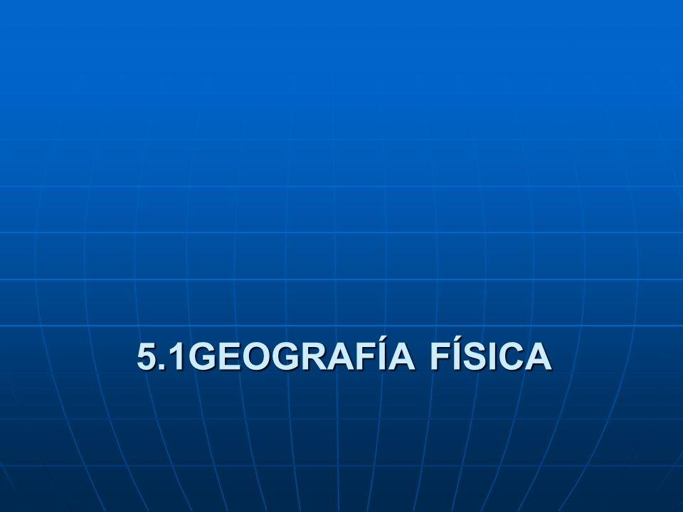 5.1GEOGRAFÍA FÍSICA