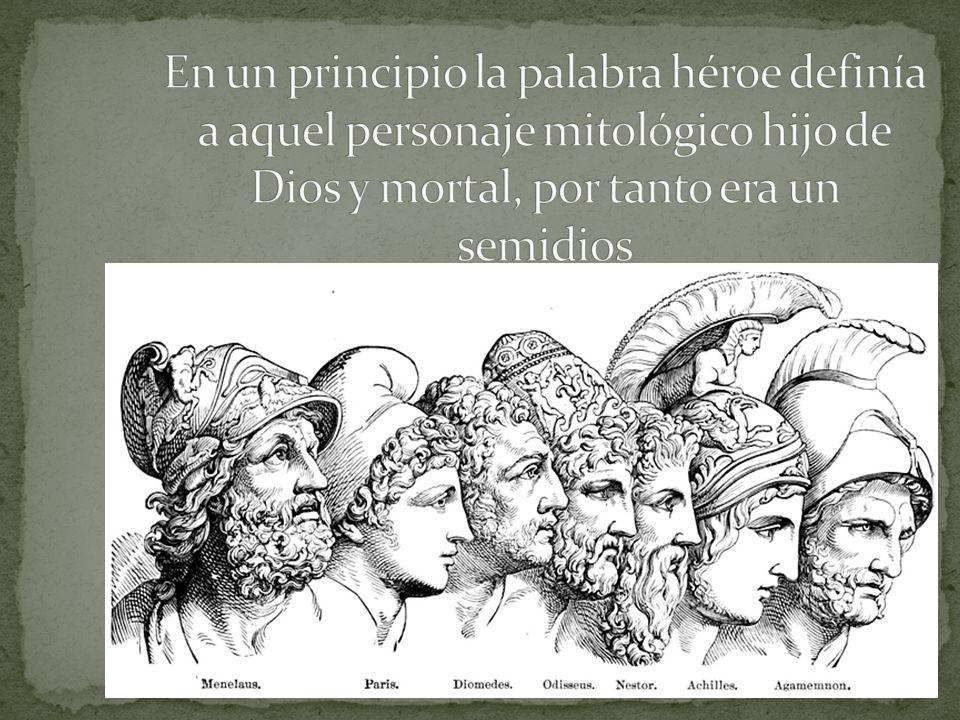 En un principio la palabra héroe definía a aquel personaje mitológico hijo de Dios y mortal, por tanto era un semidios