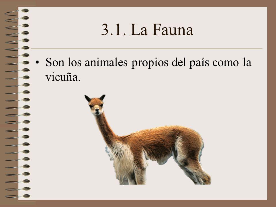 3.1. La Fauna Son los animales propios del país como la vicuña.