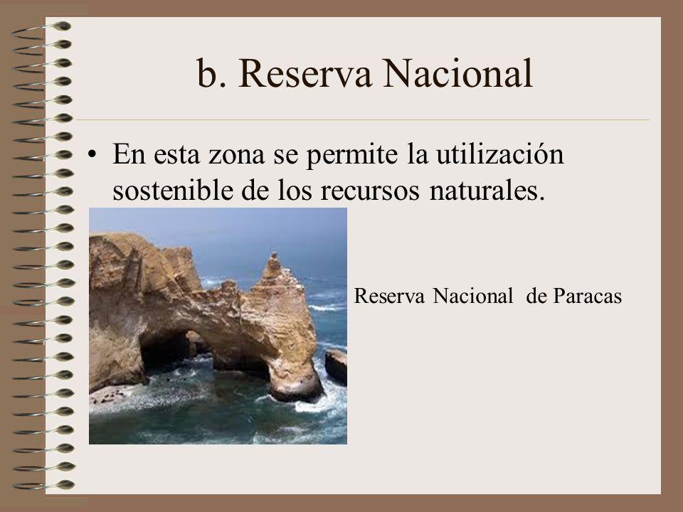 b. Reserva Nacional En esta zona se permite la utilización sostenible de los recursos naturales.