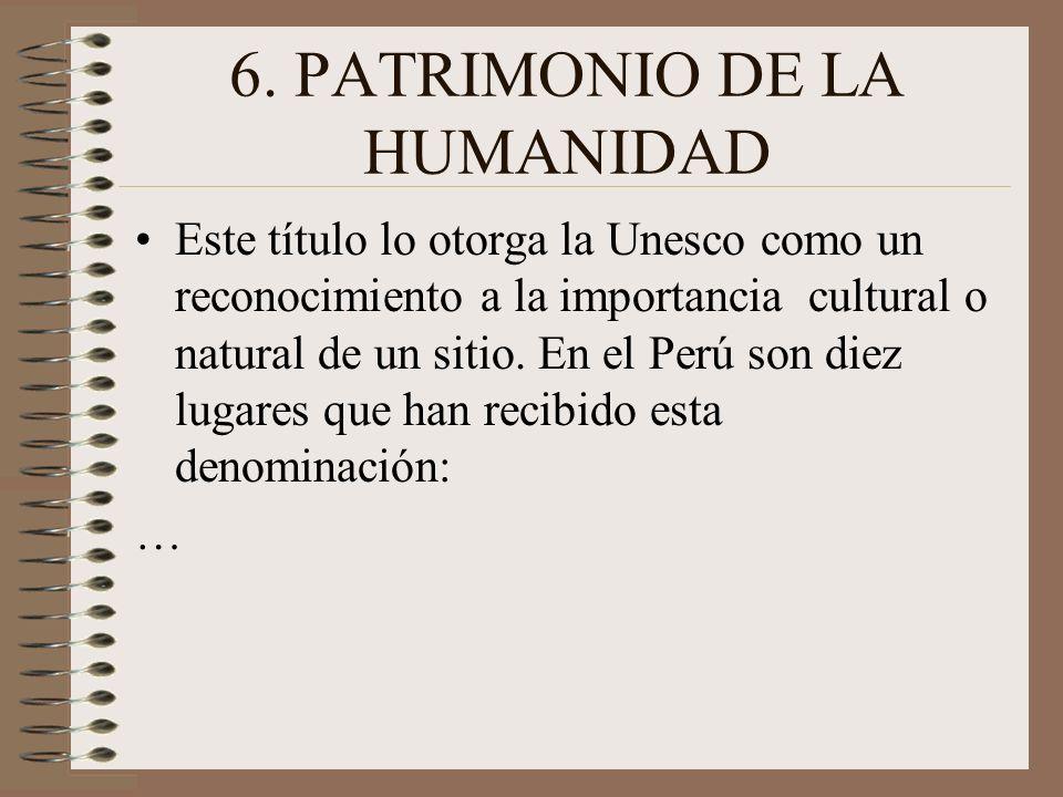 6. PATRIMONIO DE LA HUMANIDAD
