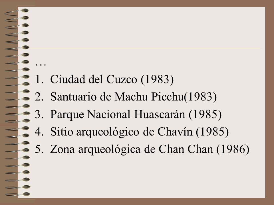 … Ciudad del Cuzco (1983) Santuario de Machu Picchu(1983) Parque Nacional Huascarán (1985) Sitio arqueológico de Chavín (1985)