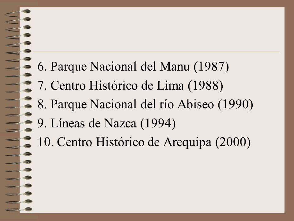 6.Parque Nacional del Manu (1987) 7. Centro Histórico de Lima (1988) 8.