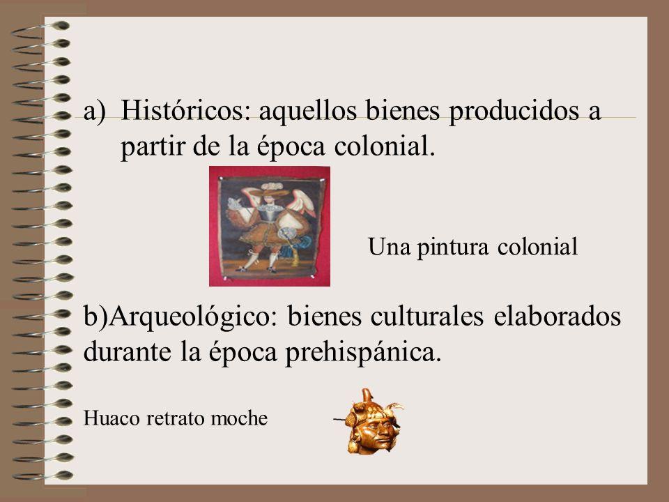 Históricos: aquellos bienes producidos a partir de la época colonial.