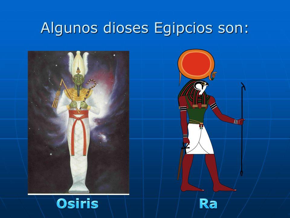 Algunos dioses Egipcios son: