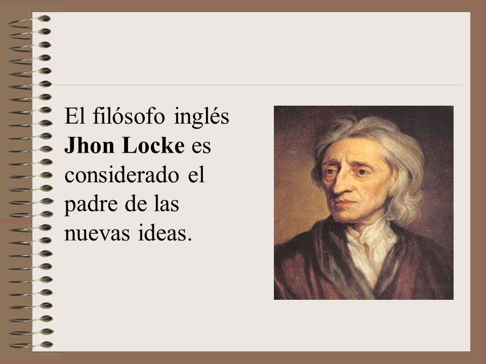 El filósofo inglés Jhon Locke es considerado el padre de las nuevas ideas.