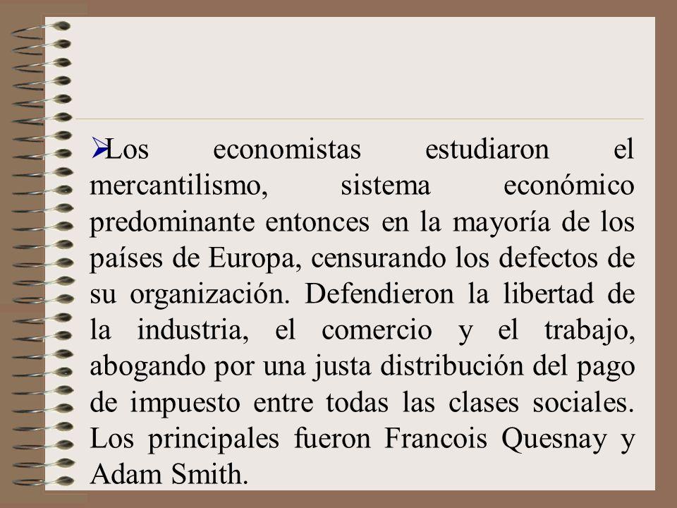 Los economistas estudiaron el mercantilismo, sistema económico predominante entonces en la mayoría de los países de Europa, censurando los defectos de su organización.