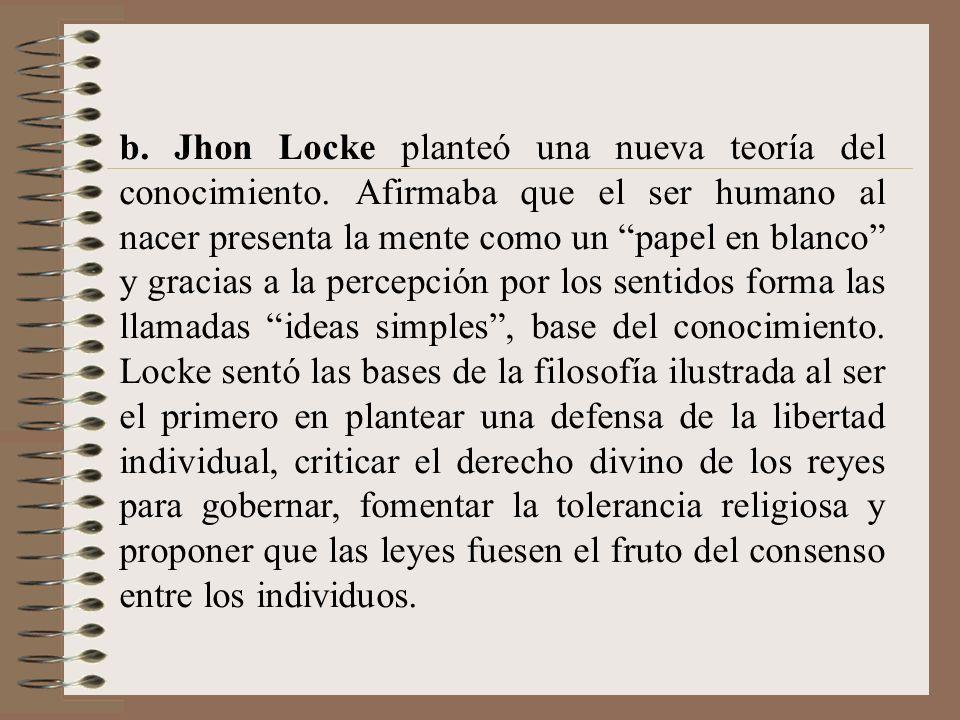 b. Jhon Locke planteó una nueva teoría del conocimiento