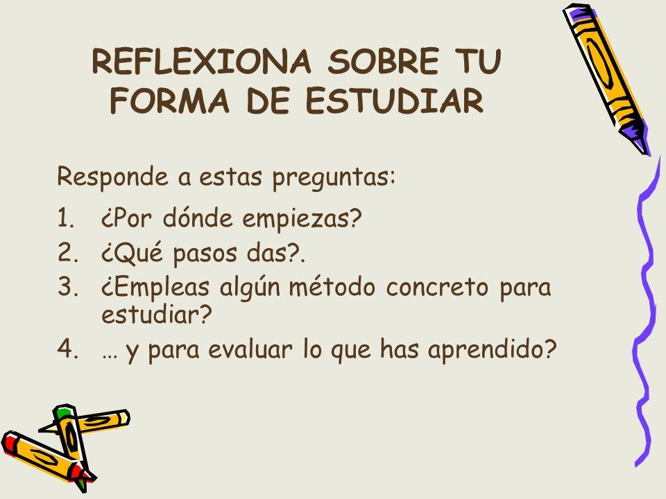 REFLEXIONA SOBRE TU FORMA DE ESTUDIAR