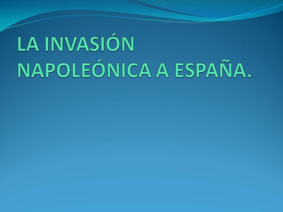 LA INVASIÓN NAPOLEÓNICA A ESPAÑA.