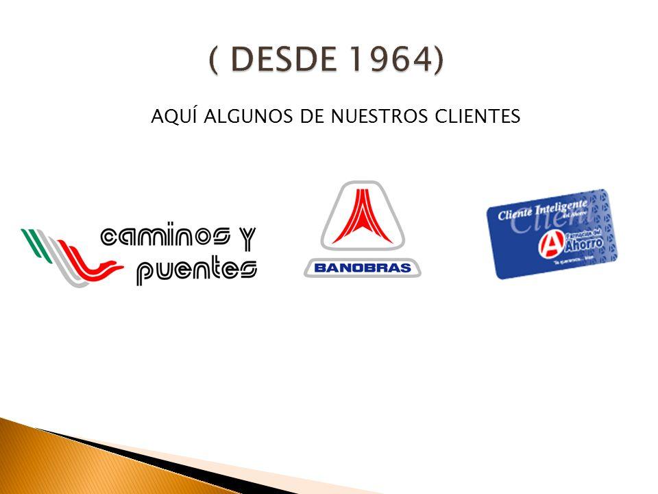( DESDE 1964) AQUÍ ALGUNOS DE NUESTROS CLIENTES