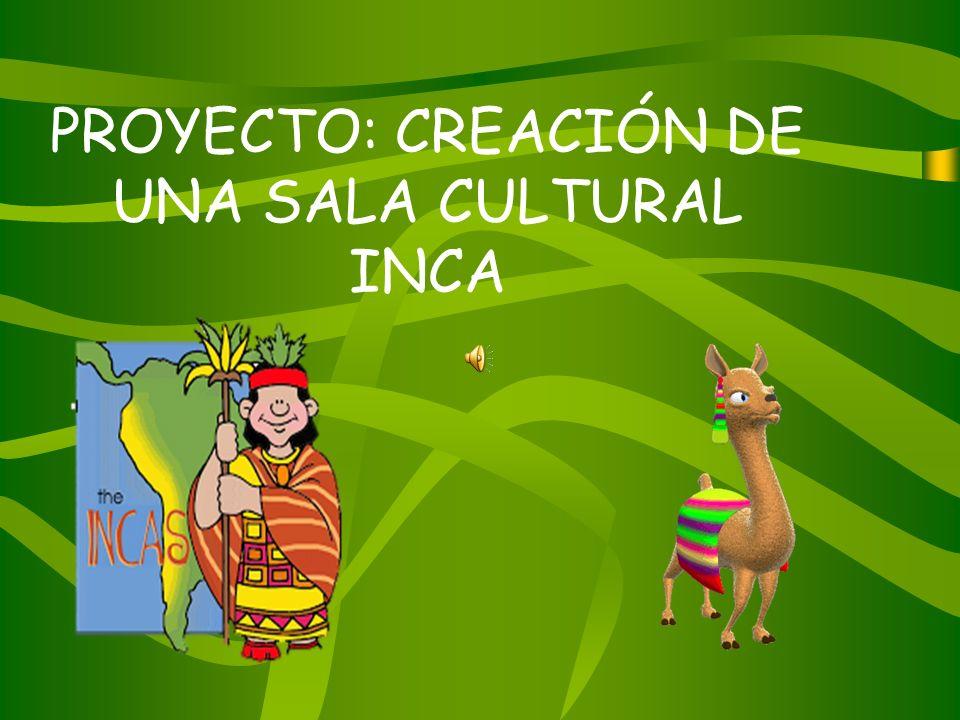 PROYECTO: CREACIÓN DE UNA SALA CULTURAL INCA