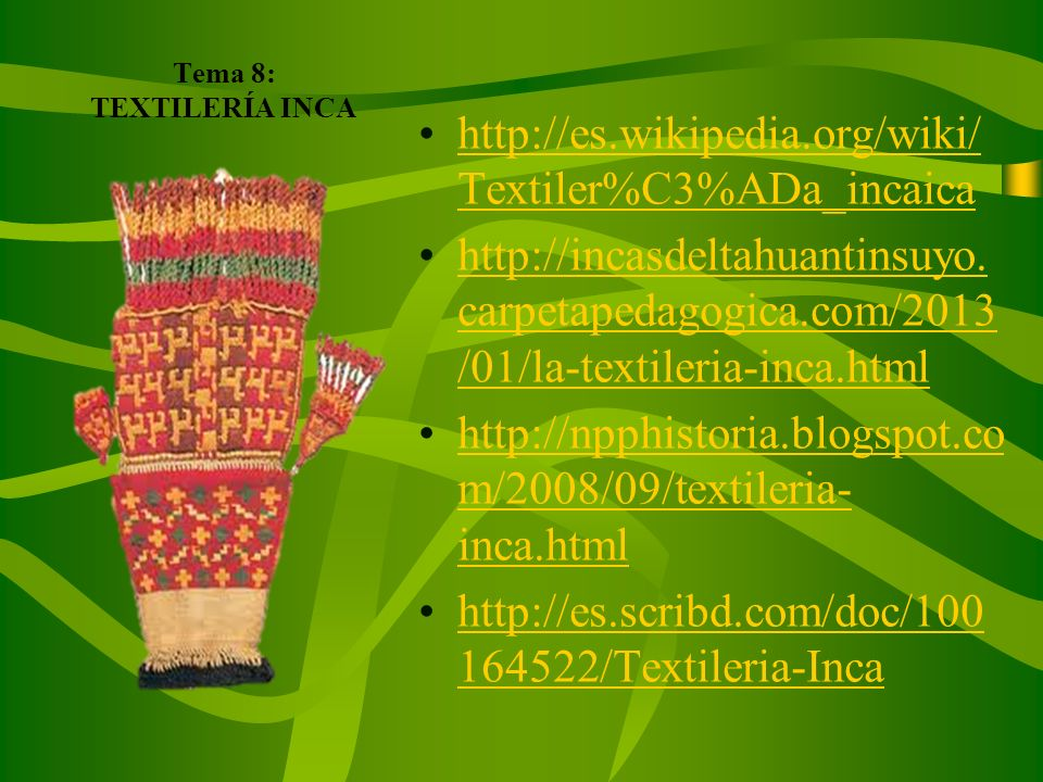 Tema 8: TEXTILERÍA INCA http://es.wikipedia.org/wiki/Textiler%C3%ADa_incaica.