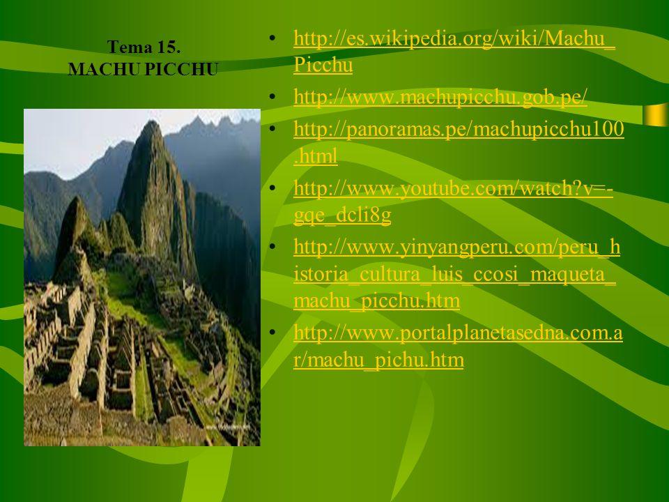 Tema 15. MACHU PICCHU http://es.wikipedia.org/wiki/Machu_Picchu. http://www.machupicchu.gob.pe/ http://panoramas.pe/machupicchu100.html.