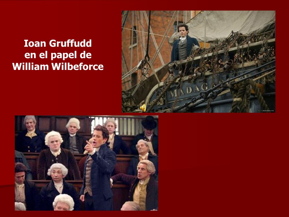 Ioan Gruffudd en el papel de William Wilbeforce